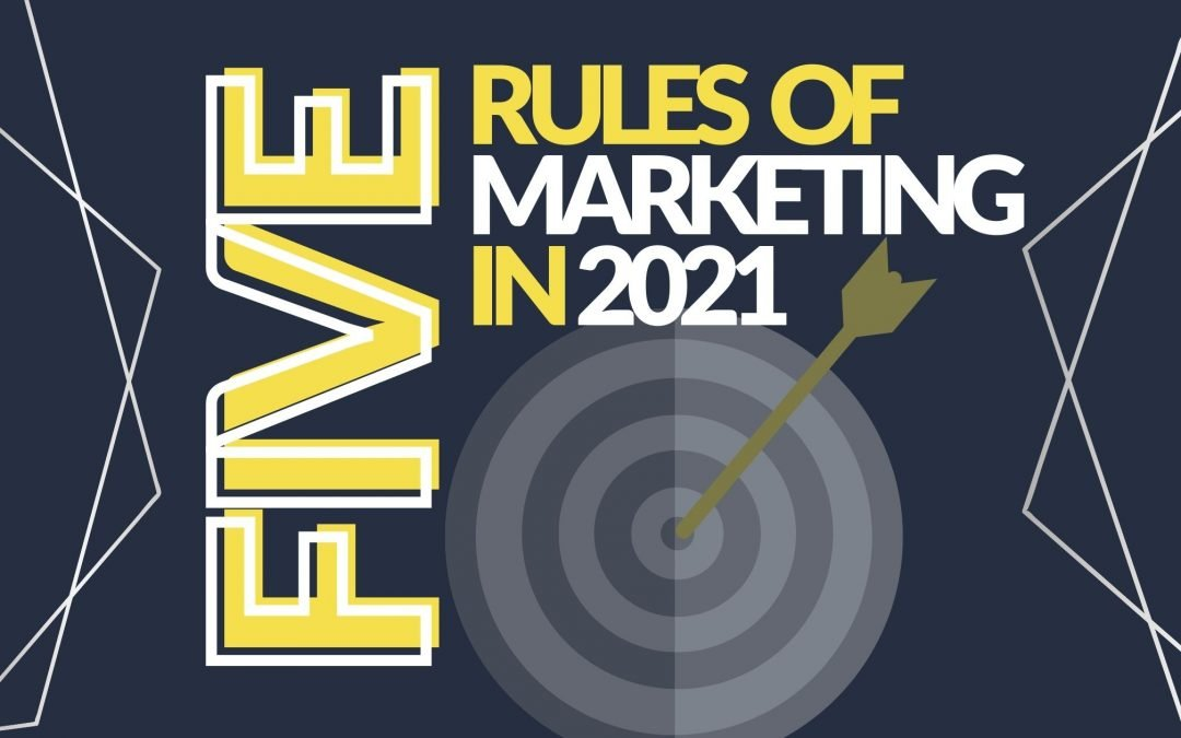 5 Great New Rules of Marketing in 2021