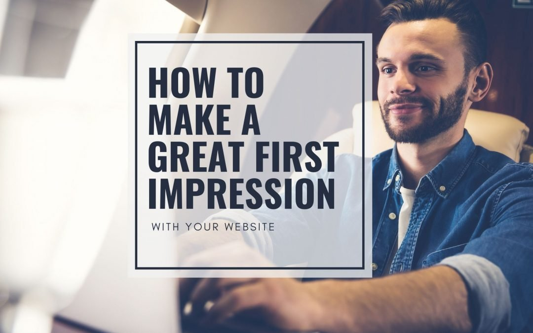 How to Make a Great First Impression With Your Website