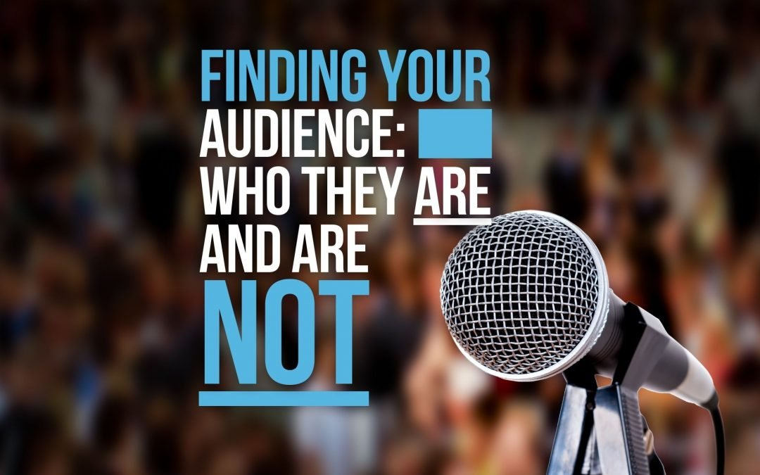 Finding Your Audience: Who They Are and Who They're Not
