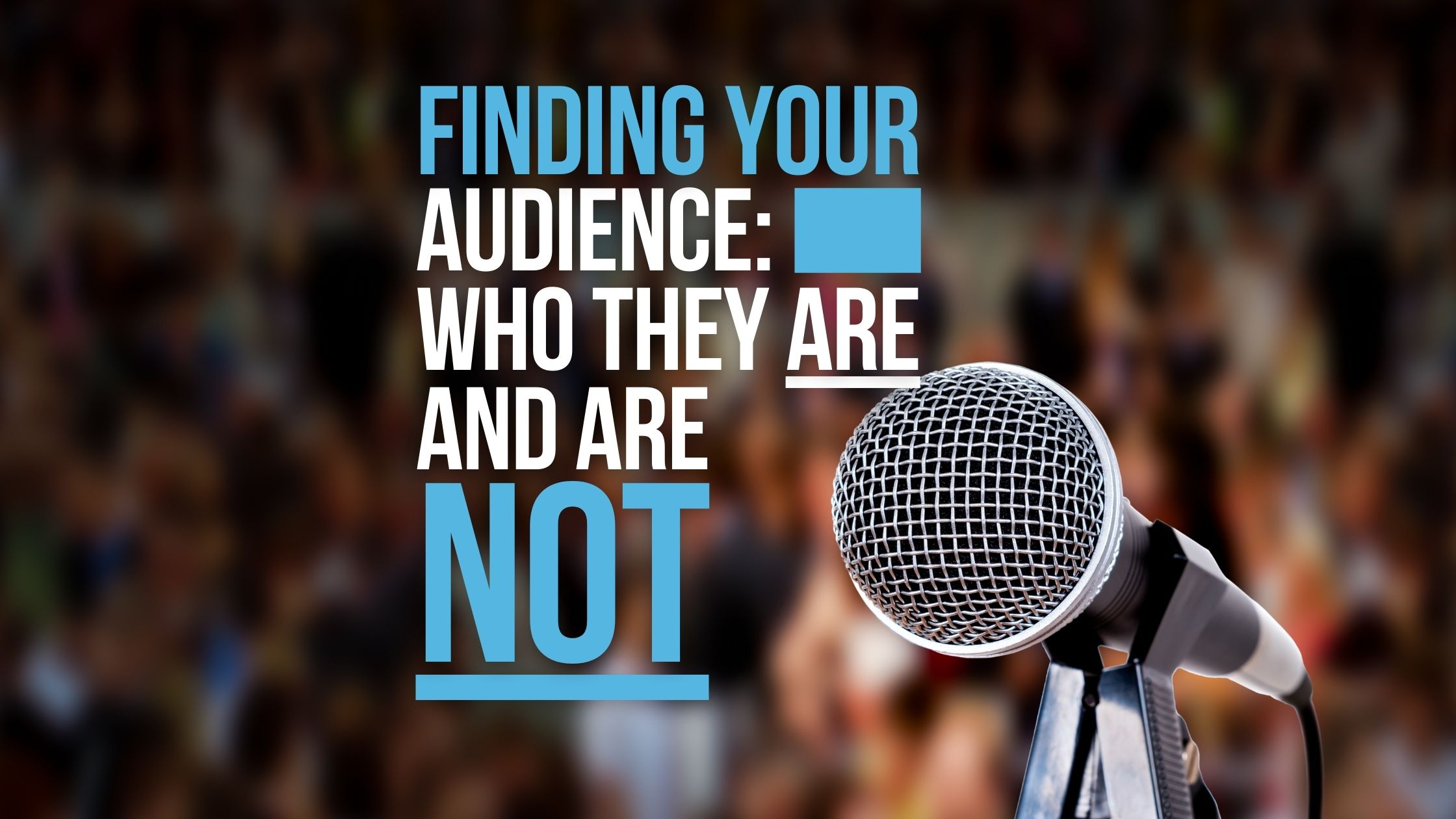 Finding Your Audience: Who They Are and Are Not