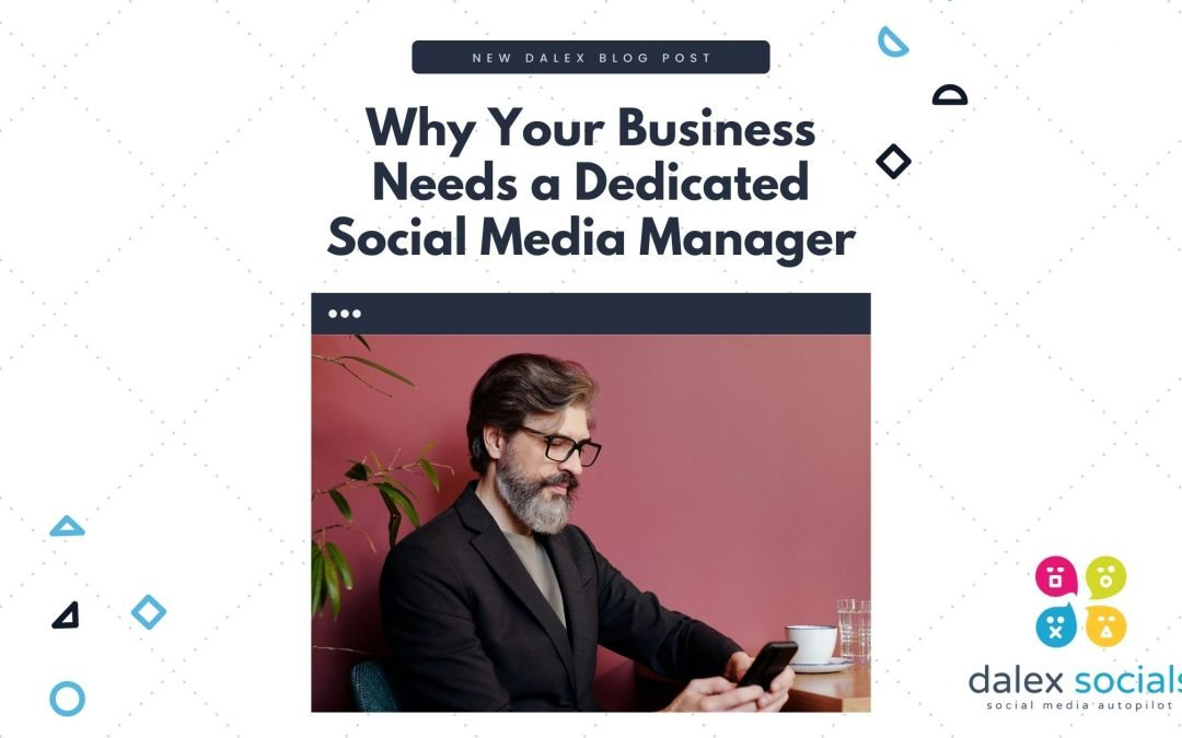 Why Your Business Needs a Dedicated Social Media Manager