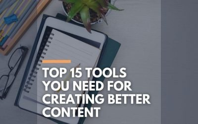 The Top 15 Tools You Need for Creating Better Content