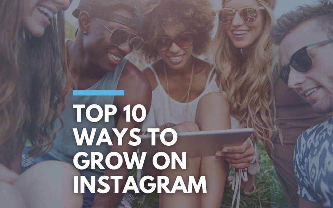 The Top 10 Ways To Grow on Instagram