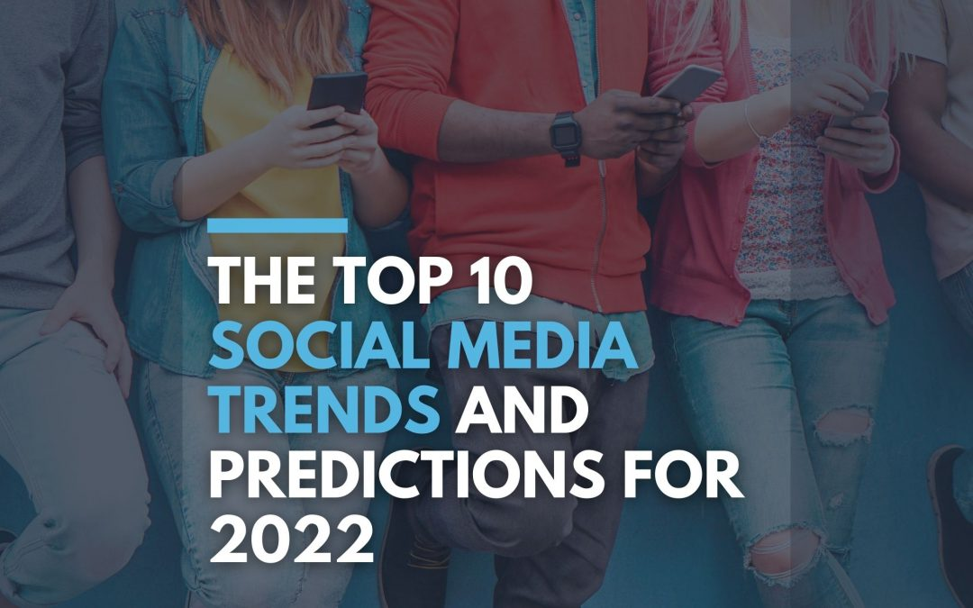 The Top 10 Social Media Trends and Predictions for 2022